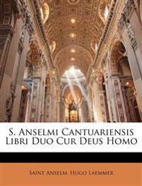 S. Anselmi Cantuariensis Libri Duo Cur Deus Homo