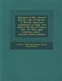 Memoirs of Mrs. Harriet Newell, wife of the Rev. S. Newell, American missionary to India, who died at the Isle of France, Nov. 30, 1812, aged nineteen