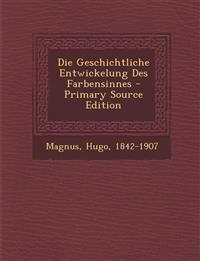Die Geschichtliche Entwickelung Des Farbensinnes - Primary Source Edition