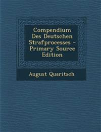 Compendium Des Deutschen Strafprocesses - Primary Source Edition