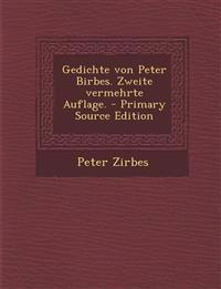 Gedichte von Peter Birbes. Zweite vermehrte Auflage. - Primary Source Edition