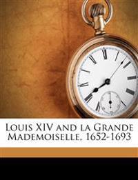 Louis XIV and la Grande Mademoiselle, 1652-1693