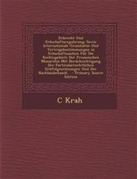 Erbrecht Und Erbschaftsregulirung: Sowie Internationale Grundsätze Und Vertragsbestimmungen in Erbschaftssachen Für Die Rechtsgebiete Der Preussischen