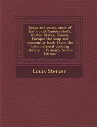 Soups and Consommes of the World Famous Chefs, United States, Canada, Europe; The Soup and Consomme Book from the International Cooking Library - Prim