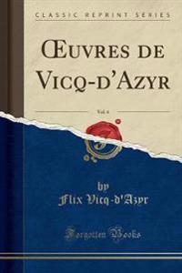 OEuvres de Vicq-d'Azyr, Vol. 6 (Classic Reprint)