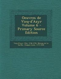 Oeuvres de Vicq-d'Azyr Volume 6 - Primary Source Edition