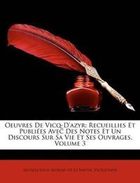 Oeuvres De Vicq-D'azyr: Recueillies Et Publiées Avec Des Notes Et Un Discours Sur Sa Vie Et Ses Ouvrages, Volume 3