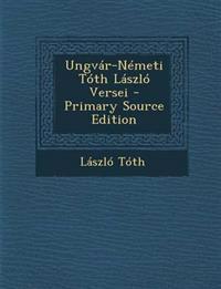 Ungvar-Nemeti Toth Laszlo Versei - Primary Source Edition