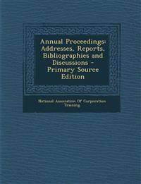 Annual Proceedings: Addresses, Reports, Bibliographies and Discussions