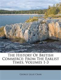 The History Of British Commerce: From The Earlist Times, Volumes 1-3