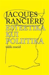 Esteetika kui poliitika. valik esseid