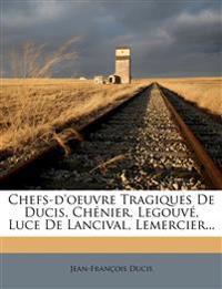 Chefs-d'oeuvre Tragiques De Ducis, Chénier, Legouvé, Luce De Lancival, Lemercier...