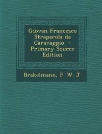 Giovan Francesco Straparola Da Caravaggio - Primary Source Edition