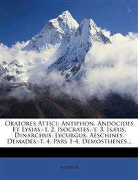 Oratores Attici: Antiphon. Andocides Et Lysias.-T. 2. Isocrates.-T. 3. Isaeus. Dinarchus. Lycurgus. Aeschines. Demades.-T. 4. Pars 1-4.