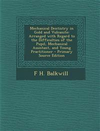 Mechanical Dentistry in Gold and Vulcanite: Arranged with Regard to the Difficulties of the Pupil, Mechanical Assistant, and Young Practitioner - Prim