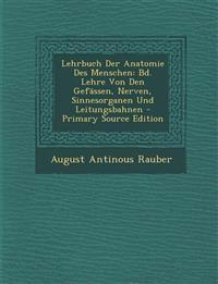 Lehrbuch Der Anatomie Des Menschen: Bd. Lehre Von Den Gefässen, Nerven, Sinnesorganen Und Leitungsbahnen - Primary Source Edition