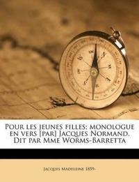 Pour les jeunes filles; monologue en vers [par] Jacques Normand. Dit par Mme Worms-Barretta