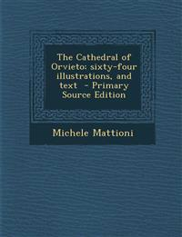 The Cathedral of Orvieto; Sixty-Four Illustrations, and Text - Primary Source Edition