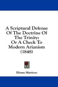 A Scriptural Defense Of The Doctrine Of The Trinity: Or A Check To Modern Arianism (1848)