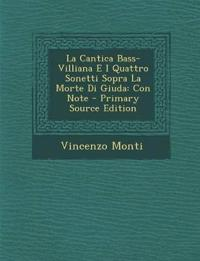 La Cantica Bass-Villiana E I Quattro Sonetti Sopra La Morte Di Giuda: Con Note - Primary Source Edition