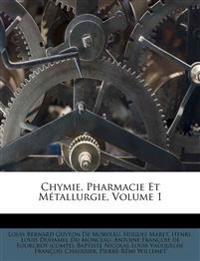 Chymie, Pharmacie Et Métallurgie, Volume 1