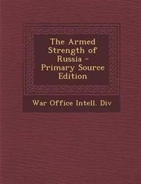 The Armed Strength of Russia - Primary Source Edition