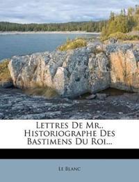Lettres De Mr.. Historiographe Des Bastimens Du Roi...