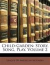 Child-Garden: Story, Song, Play, Volume 2