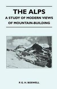 The Alps - A Study of Modern Views of Mountain-Building