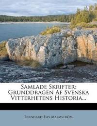 Samlade Skrifter: Grunddragen Af Svenska Vitterhetens Historia...