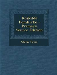 Roskilde Domkirke - Primary Source Edition