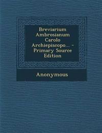 Breviarium Ambrosianum Carolo Archiepiscopo... - Primary Source Edition