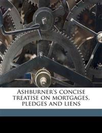 Ashburner's concise treatise on mortgages, pledges and liens