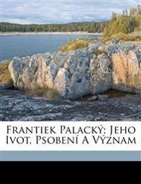 Frantiek Palacký; jeho ivot, psobení a význam