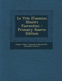Le Vite D'uomini Illustri Fiorentini - Primary Source Edition