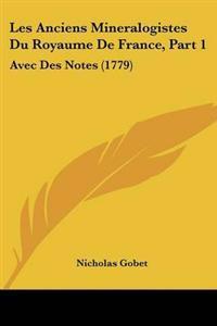 Les Anciens Mineralogistes Du Royaume De France