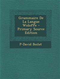Grammaire de La Langue Woloffe - Primary Source Edition