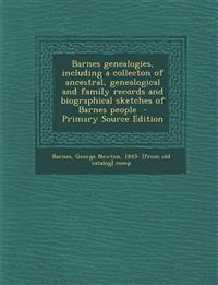 Barnes genealogies, including a collecton of ancestral, genealogical and family records and biographical sketches of Barnes people  - Primary Source E