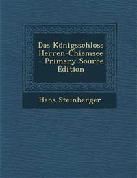 Das Königsschloss Herren-Chiemsee - Primary Source Edition