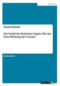 Der Verfall des Britischen Empire. War der Erste Weltkrieg die Ursache?