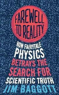 Farewell to reality - how fairytale physics betrays the search for scientif