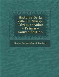 Histoire De La Ville De Mussy-L'évêque (Aube).