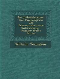 Die Urtheilsfunction; Eine Psychologische Und Erkenntniskritische Untersuchung