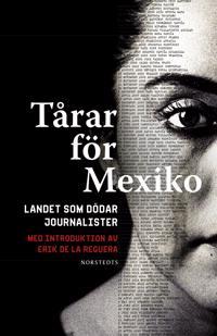 Tårar för Mexiko : Landet som dödar journalister