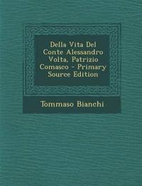 Della Vita Del Conte Alessandro Volta, Patrizio Comasco - Primary Source Edition