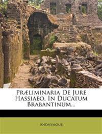 Præliminaria De Jure Hassiaeo, In Ducatum Brabantinum...