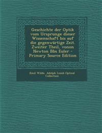 Geschichte der Optik vom Ursprunge dieser Wissenschaft bis auf die gegenwärtige Zeit. Zweiter Theil, vonon Newton Bbs Euler - Primary Source Edition