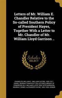 LETTERS OF MR WILLIAM E CHANDL
