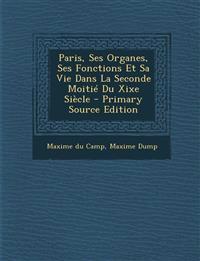 Paris, Ses Organes, Ses Fonctions Et Sa Vie Dans La Seconde Moitie Du Xixe Siecle - Primary Source Edition