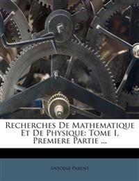 Recherches De Mathematique Et De Physique: Tome I, Premiere Partie ...